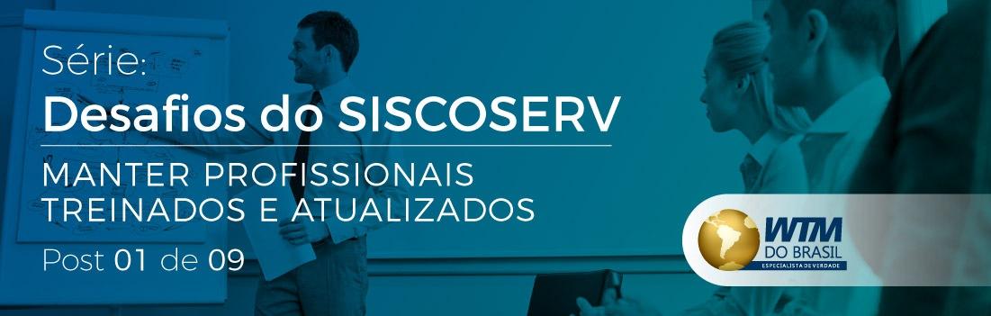 Série desafios do Siscoserv: Manter profissionais treinados e atualizados no sistema