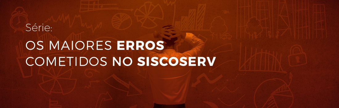 Os Maiores Erros Cometidos no Siscoserv