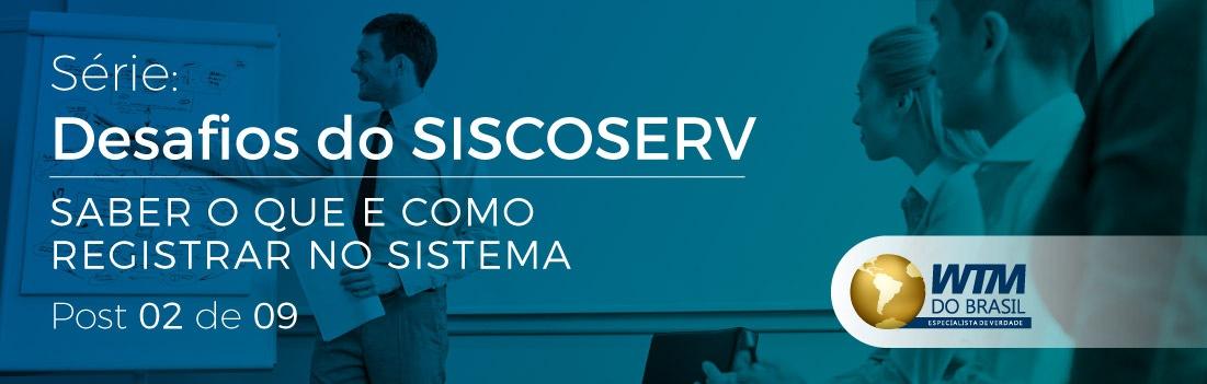 Série Desafios do Siscoserv: Saber o que e como registrar no Sistema