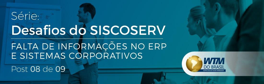Siscoserv: Falta de informações no ERP e sistemas corporativos